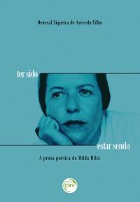TER SIDO ESTAR SENDO – A PROSA POÉTICA DE HILDA HILST