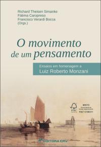 O MOVIMENTO DE UM PENSAMENTO:<br>ensaios em homenagem a Luiz Roberto Monzani