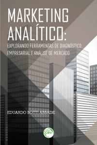 MARKETING ANALÍTICO:<br>explorando ferramentas de diagnóstico empresarial e análise de mercado