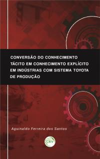 CONVERSÃO DO CONHECIMENTO TÁCITO EM CONHECIMENTO EXPLÍCITO EM INDÚSTRIAS COM SISTEMA TOYOTA DE PRODUÇÃO