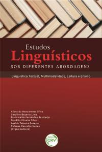 ESTUDOS LINGUÍSTICOS SOB DIFERENTES ABORDAGENS:<br> linguística textual, multimodalidade, leitura e ensino