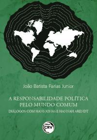 A RESPONSABILIDADE POLÍTICA PELO MUNDO COMUM:<br> diálogos com Hans Jonas e Hannah Arendt