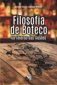 FILOSOFIA DE BOTECO: <br>no reverso das ilusões