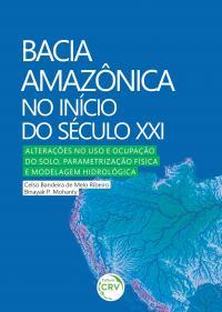 BACIA AMAZÔNICA NO INÍCIO DO SÉCULO XXI:<br> alterações no uso e ocupação do solo, parametrização física e modelagem hidrológica