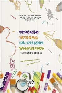 EDUCAÇÃO INTEGRAL EM ESTADOS BRASILEIROS: <br> trajetória e política