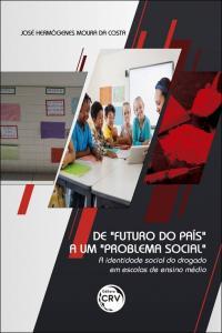 """DE """"FUTURO DO PAÍS"""" A UM """"PROBLEMA SOCIAL"""" – a identidade social do drogado em escolas de ensino médio"""