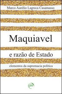 MAQUIAVEL E RAZÃO DE ESTADO:<br> elementos da supremacia política