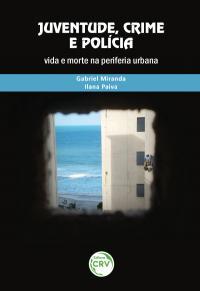 JUVENTUDE, CRIME E POLÍCIA:  <br>vida e morte na periferia urbana