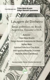 LAVAGEM DE DINHEIRO:<br> temas polêmicos no Brasil, Argentina, Equador e EUA