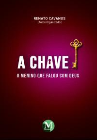 A CHAVE: <br>o menino que falou com Deus