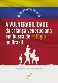 A VULNERABILIDADE DA CRIANÇA VENEZUELANA EM BUSCA DE REFÚGIO NO BRASIL