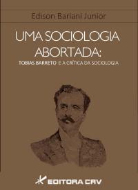 UMA SOCIOLOGIA ABORTADA:<BR> Tobias Barreto e a crítica da sociologia