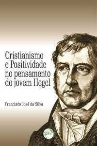 CRISTIANISMO E POSITIVIDADE NO PENSAMENTO DO JOVEM HEGEL