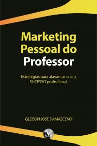MARKETING PESSOAL DO PROFESSOR: <br>Estratégias para alavancar o seu SUCESSO profissional