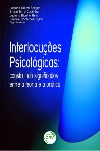 INTERLOCUÇÕES PSICOLÓGICAS:<br>construindo significados entre a teoria e a pratica