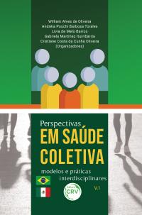 PERSPECTIVAS EM SAÚDE COLETIVA: <br>modelos e práticas interdisciplinares - Volume 1