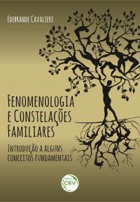 FENOMENOLOGIA E CONSTELAÇÕES FAMILIARES: <br>introdução a alguns conceitos fundamentais
