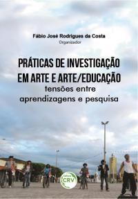 PRÁTICAS DE INVESTIGAÇÃO EM ARTE E ARTE/EDUCAÇÃO: <br>tensões entre aprendizagens e pesquisa