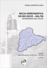 BACIA HIDROGRÁFICA DO RIO DOCE – MG/ES: <br>variabilidade das chuvas - Volume 1