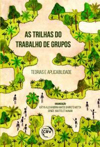 AS TRILHAS DO TRABALHO DE GRUPOS:<br>teorias e aplicabilidade