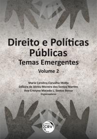 DIREITO E POLÍTICAS PÚBLICAS:<br> Temas Emergentes<br> Volume 2