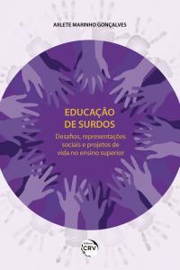 EDUCAÇÃO DE SURDOS: <br>desafios, representações sociais e projetos de vida no ensino superior