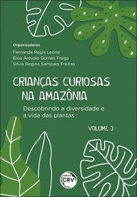 CRIANÇAS CURIOSAS NA AMAZÔNIA <br>Descobrindo a diversidade e a vida das plantas <br><br>Coleção: Crianças curiosas na Amazônia - volume 3