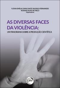 AS DIVERSAS FACES DA VIOLÊNCIA: <br>um panorama sobre a produção científica