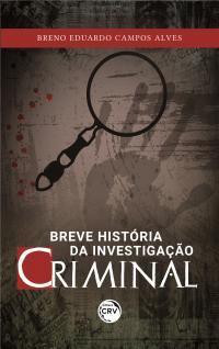 BREVE HISTÓRIA DA INVESTIGAÇÃO CRIMINAL