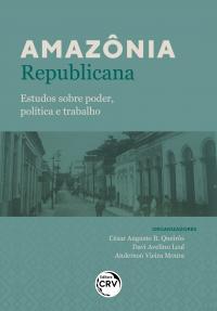 AMAZÔNIA REPUBLICANA:<br> estudos sobre poder, política e trabalho