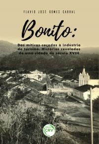 BONITO: <br>das míticas caçadas à indústria do turismo – histórias reveladas de uma cidade do século XVIII