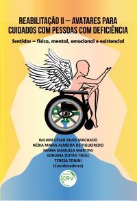 REABILITAÇÃO II – AVATARES PARA CUIDADOS COM PESSOAS COM DEFICIÊNCIA:<br> sentidos – físico, mental, emocional e existencial