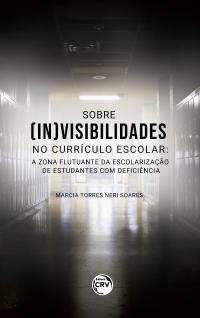 SOBRE (IN)VISIBILIDADES NO CURRÍCULO ESCOLAR: <br>a zona flutuante da escolarização de estudantes com deficiência