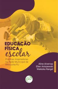 EDUCAÇÃO FÍSICA ESCOLAR: <br>Práticas Inspiradoras na Rede Municipal de Mesquita/RJ