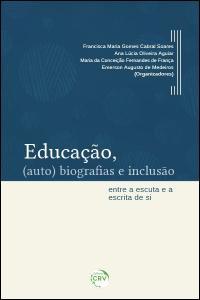 EDUCAÇÃO, (AUTO) BIOGRAFIAS E INCLUSÃO:<br> entre a escuta e a escrita de si