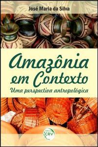 AMAZÔNIA EM CONTEXTO:<br>uma perspectiva antropológica