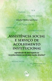 ASSISTÊNCIA SOCIAL E SERVIÇO DE ACOLHIMENTO INSTITUCIONAL:<br> reprodução de desrespeito ou reconhecimento social pela via dos direitos?