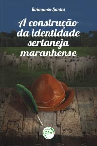 A CONSTRUÇÃO DA IDENTIDADE SERTANEJA MARANHENSE