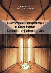 DESENVOLVIMENTO E DEMOCRATIZAÇÃO DO ENSINO SUPERIOR:<br> desafios e perspectivas
