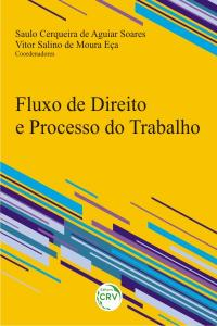 FLUXO DE DIREITO E PROCESSO DO TRABALHO