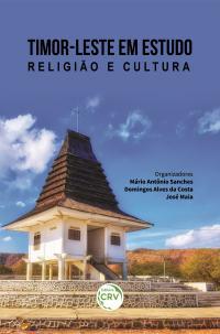 TIMOR-LESTE EM ESTUDO – RELIGIÃO E CULTURA