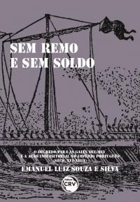 SEM REMO E SEM SOLDO:<br> o degredo para as galés del-Rei e a ação inquisitorial no Império português (sécs. XVI-XVIII)