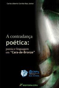 A CONTRADANÇA POÉTICA:<br>poesia e linguagem em &quot;Cara-De-Bronze&quot;