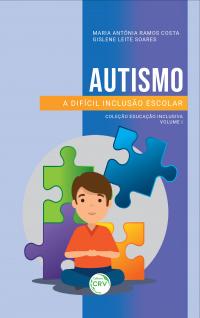 AUTISMO: <br>a difícil inclusão escolar <br>Coleção Educação Inclusiva – Volume I