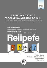 A EDUCAÇÃO FÍSICA ESCOLAR NA AMÉRICA DO SUL: <br>Entre a Inovação e o Abandono/Desinvestimento Pedagógico