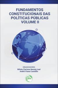 FUNDAMENTOS CONSTITUCIONAIS DAS POLÍTICAS PÚBLICAS<br> VOLUME II