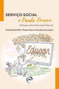 SERVIÇO SOCIAL E PAULO FREIRE:<br> Diálogos sobre Educação Popular