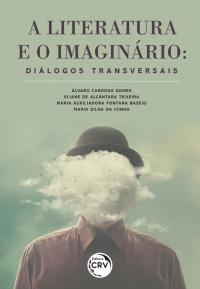 A LITERATURA E O IMAGINÁRIO:<br>diálogos transversais