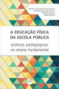 A EDUCAÇÃO FÍSICA DA ESCOLA PÚBLICA: <br>práticas pedagógicas no ensino fundamental