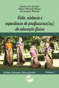 VIDA, VIVÊNCIA E EXPERIÊNCIA DE PROFESSORES(AS) DE EDUCAÇÃO FÍSICA <br>Coleção Educação Física Escolar - Volume 2